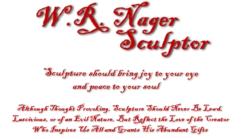 W R Nager Sculptor. Sculpture Should Bring Joy to Your Eye and Peace to Your Soul